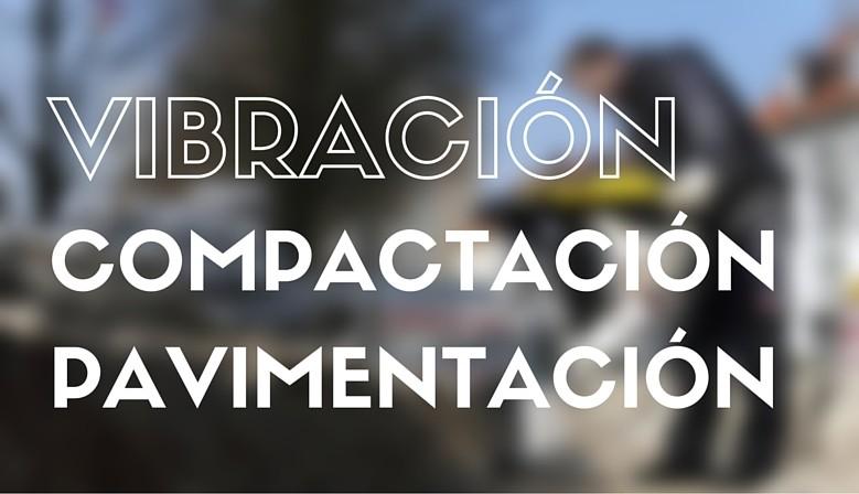 Vibración, compactación, pavimentación